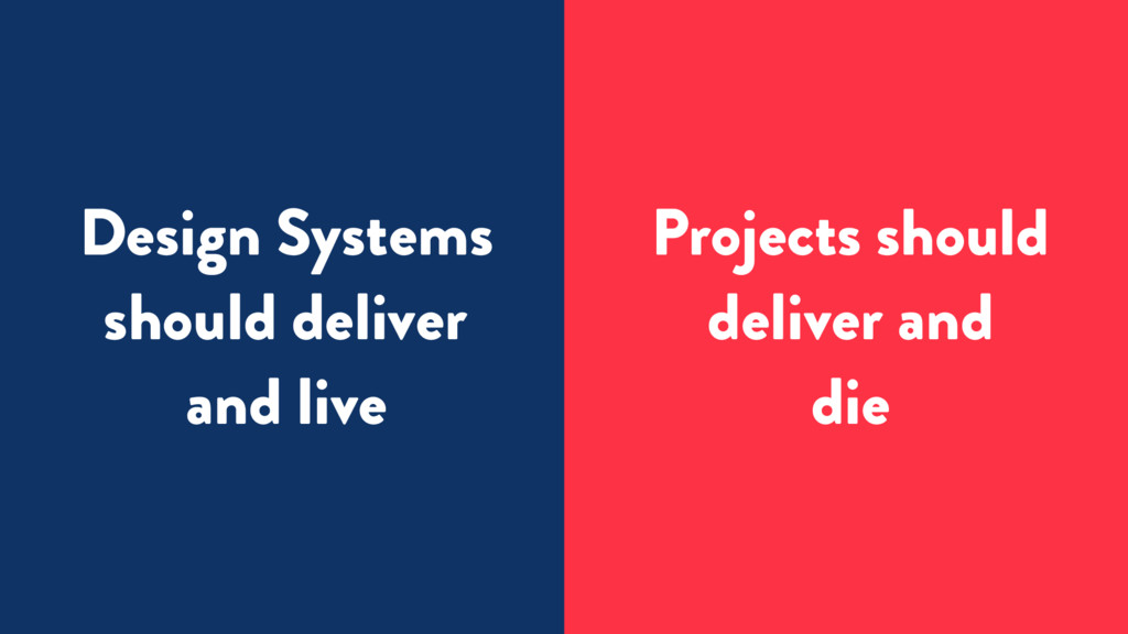 Design Systems should deliver and live Projects...