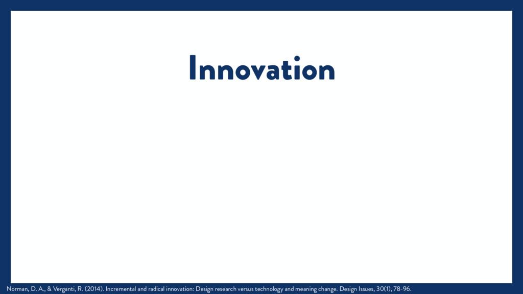 Innovation Norman, D. A., & Verganti, R. (2014)...