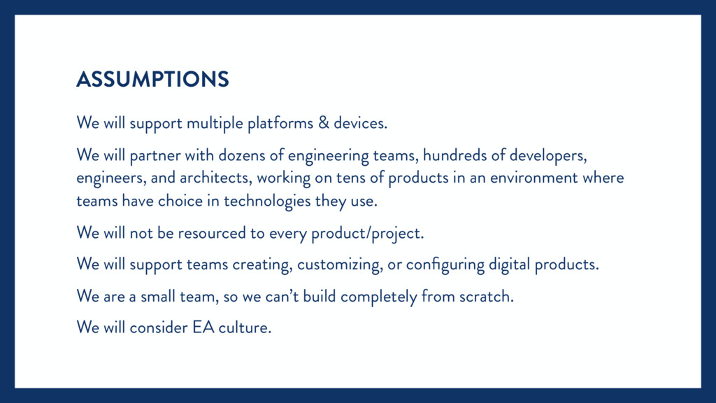 ASSUMPTIONS We will support multiple platforms ...