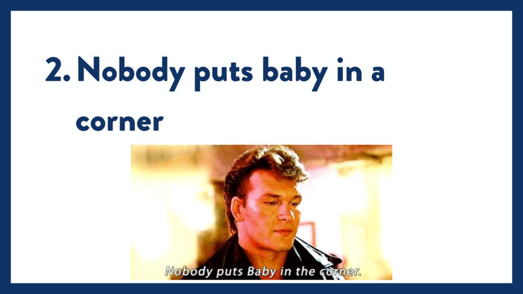 2.Nobody puts baby in a corner