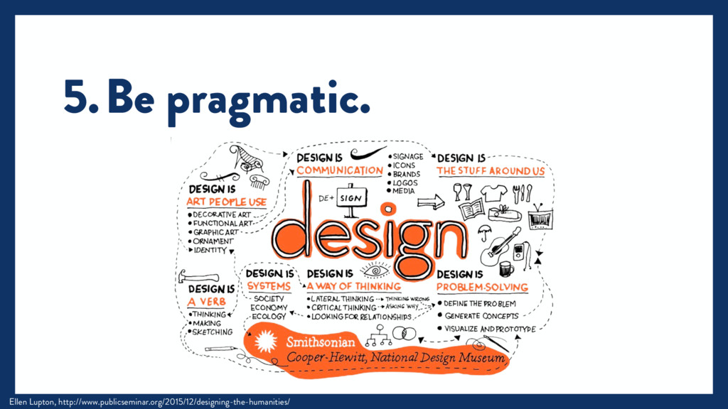 5.Be pragmatic. Ellen Lupton, http://www.public...