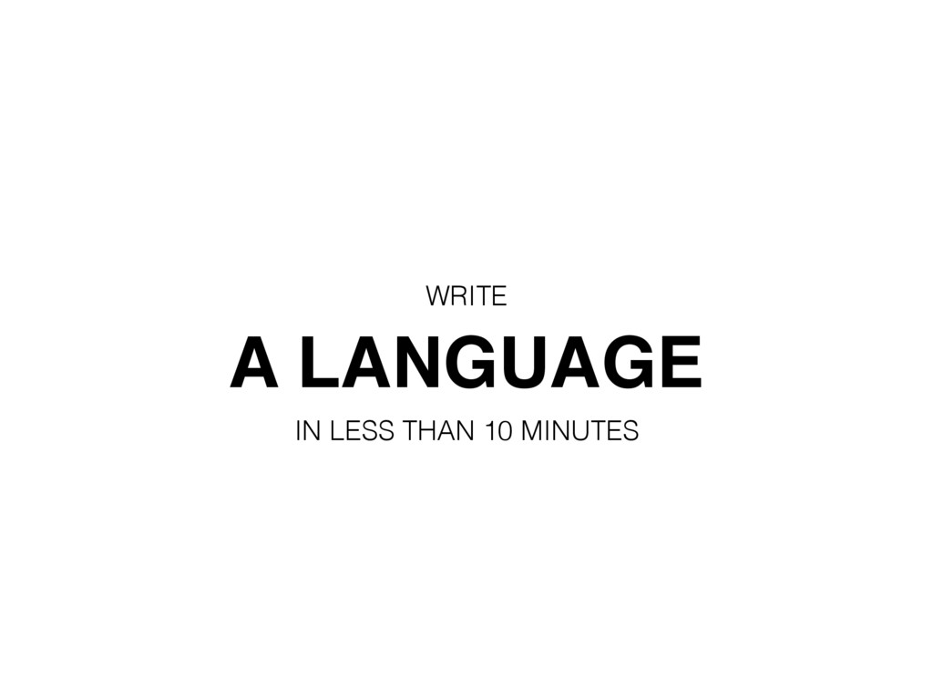 A LANGUAGE IN LESS THAN 10 MINUTES WRITE