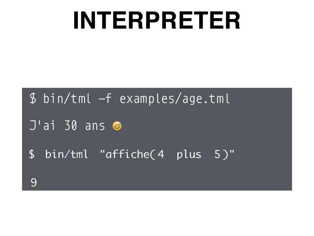 INTERPRETER $ bin/tml -f examples/age.tml J'ai ...