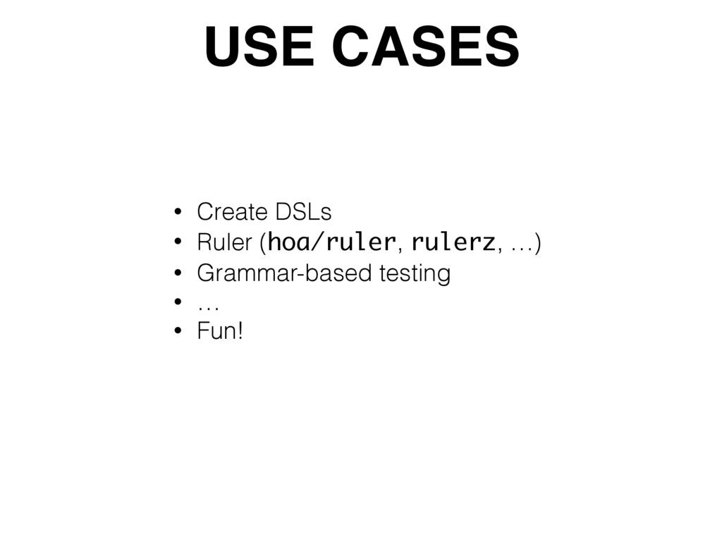 USE CASES • Create DSLs • Ruler (hoa/ruler, rul...