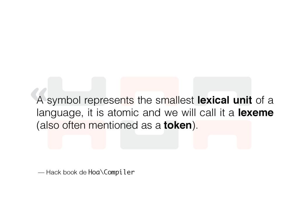 « A symbol represents the smallest lexical unit...
