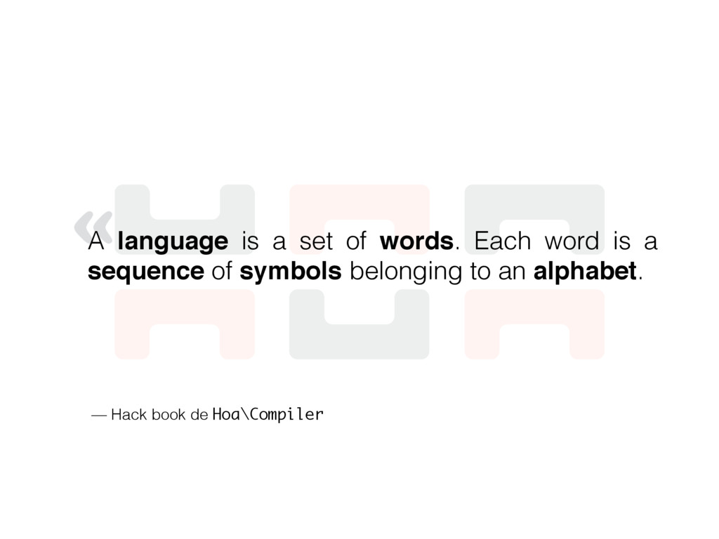 « A language is a set of words. Each word is a ...