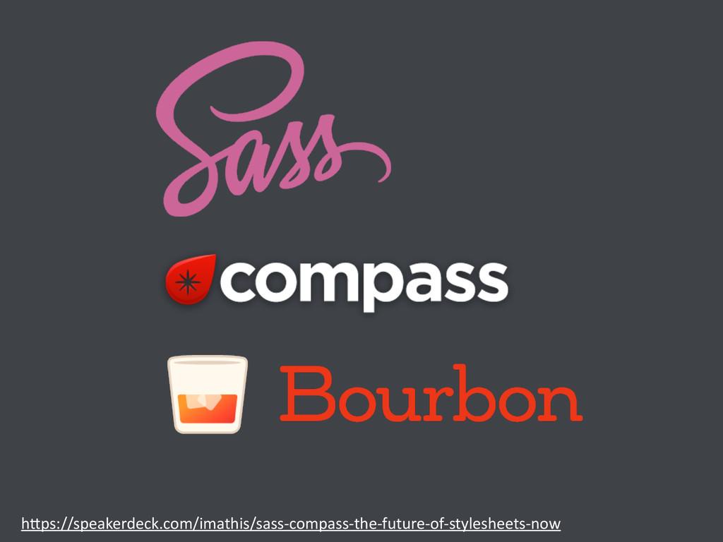 h>ps://speakerdeck.com/imathis/sass-‐compass-...