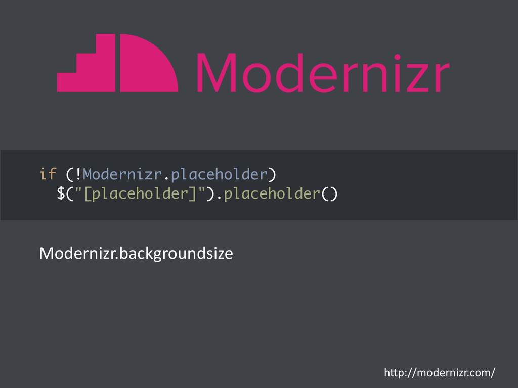 "if (!Modernizr.placeholder) $(""[placeholder]"")...."