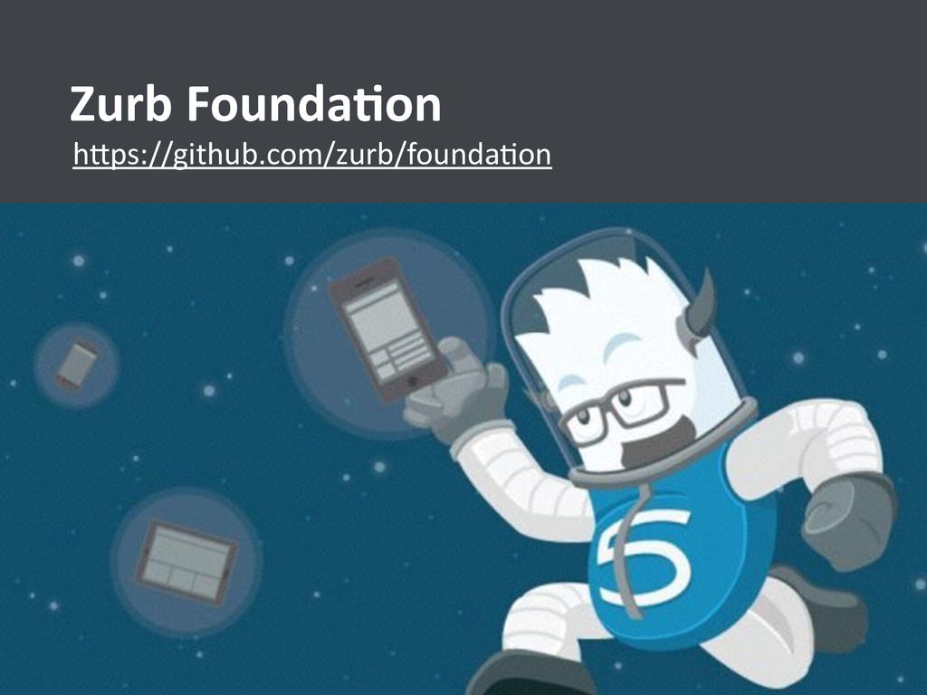 h>ps://github.com/zurb/foundaUon Zurb Founda...