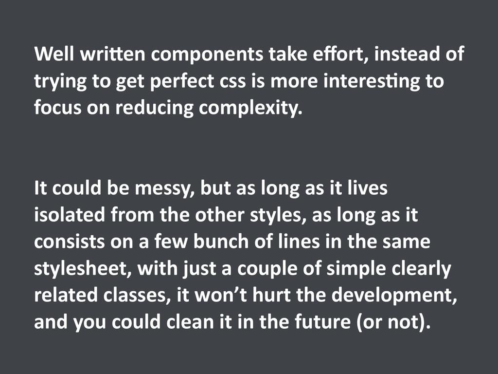 Well wri[en components take effort,...