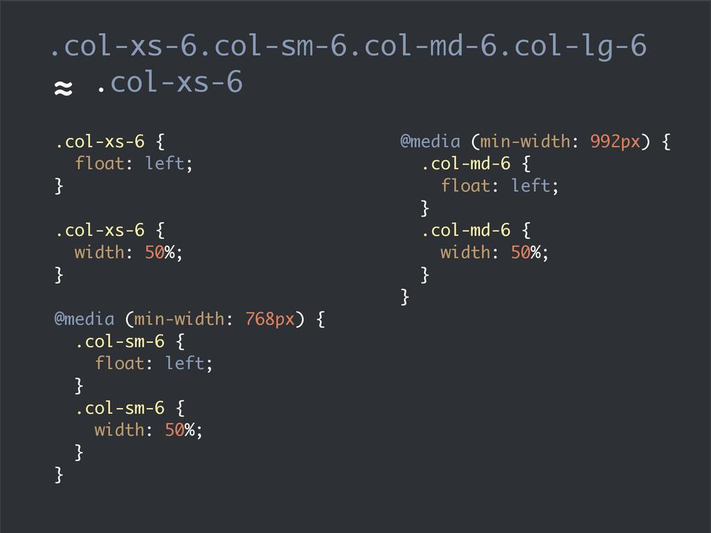 ≈ .col-xs-6 .col-xs-6.col-sm-6.col-md-6.col-lg-...
