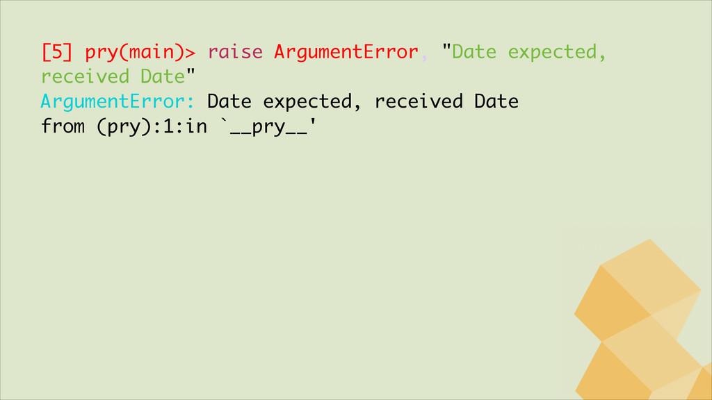 """[5] pry(main)> raise ArgumentError, """"Date expec..."""