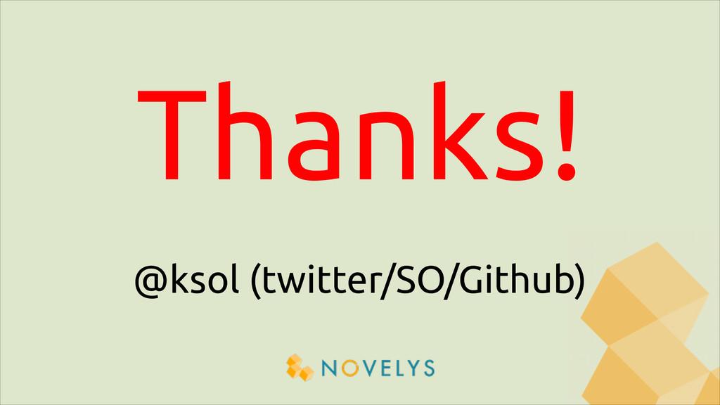 Thanks! @ksol (twitter/SO/Github)