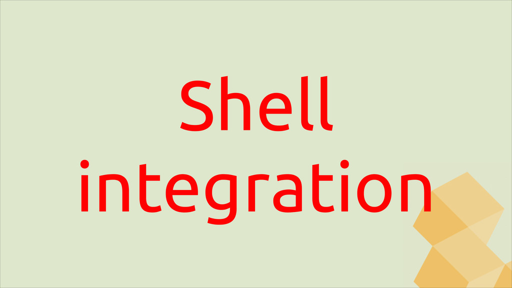 Shell integration