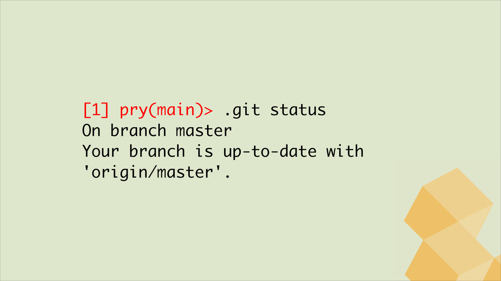 [1] pry(main)> .git status On branch master You...