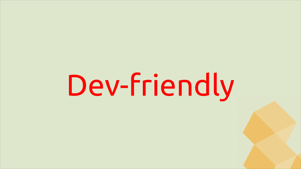 Dev-friendly