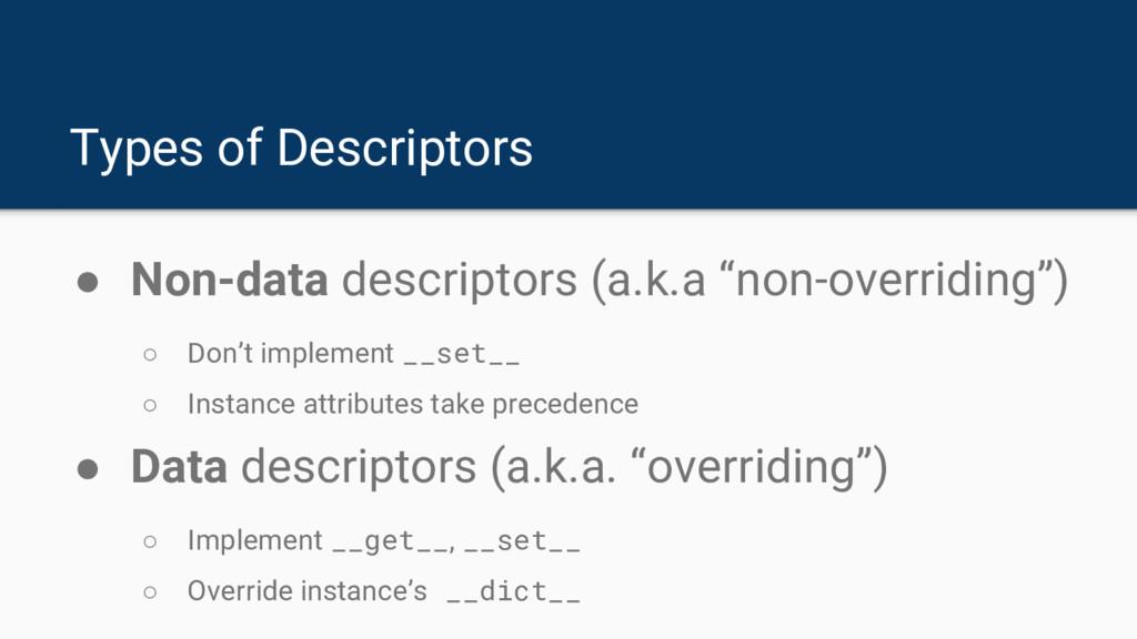 Types of Descriptors ● Non-data descriptors (a....