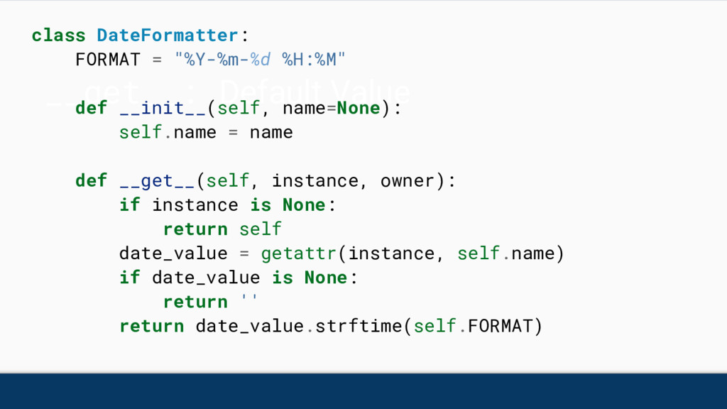 __get__: Default Value class DateFormatter: FOR...