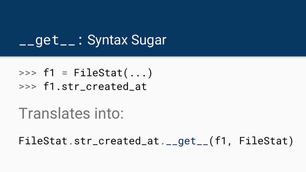 __get__: Syntax Sugar >>> f1 = FileStat(...) >>...
