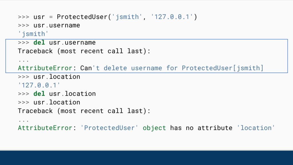 >>> usr = ProtectedUser('jsmith', '127.0.0.1') ...