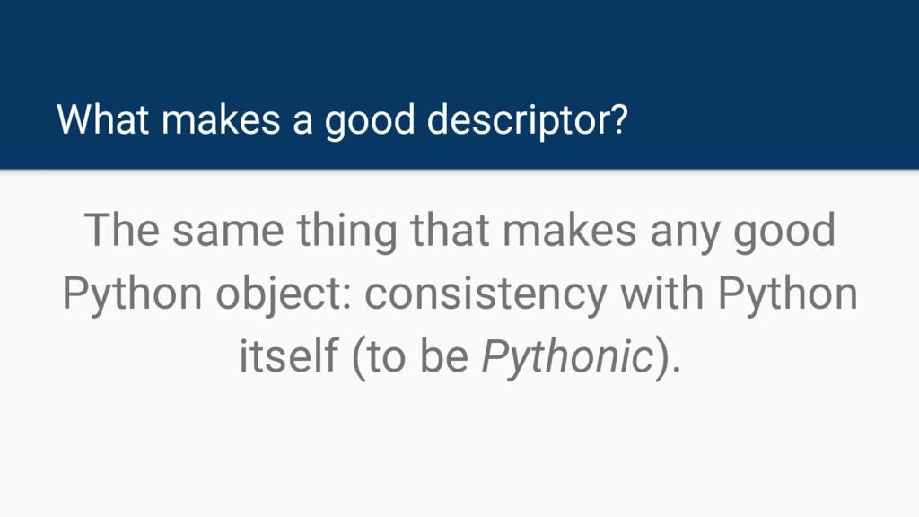 What makes a good descriptor? The same thing th...