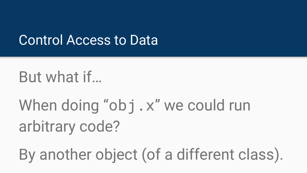 Control Access to Data But what if… When doing ...