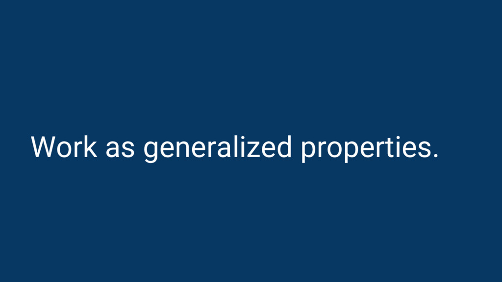 Work as generalized properties.