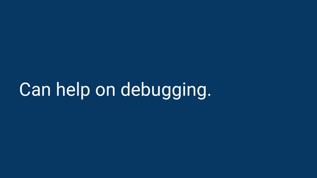 Can help on debugging.