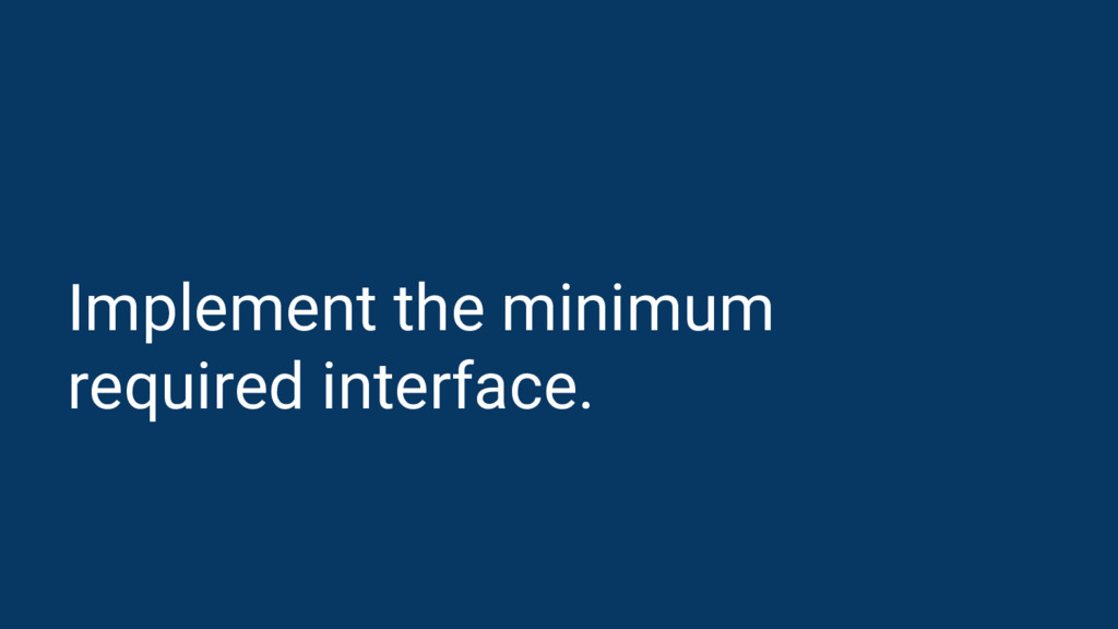 Implement the minimum required interface.