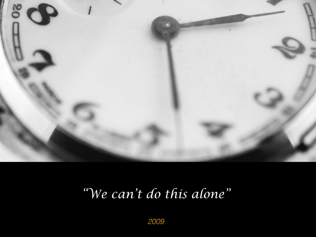 """2009 """"We can't do this alone"""""""