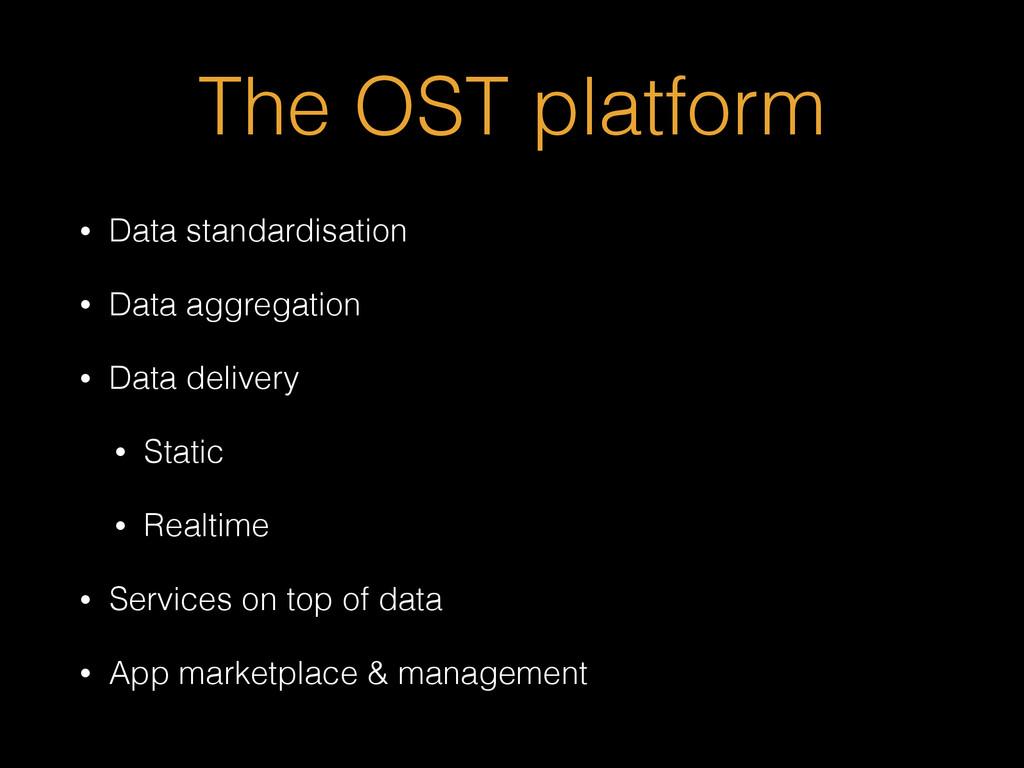 The OST platform • Data standardisation • Data ...