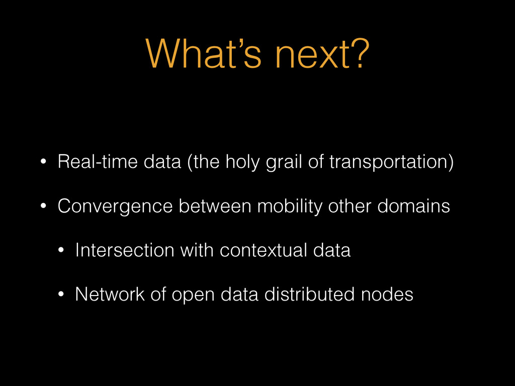 What's next? • Real-time data (the holy grail o...