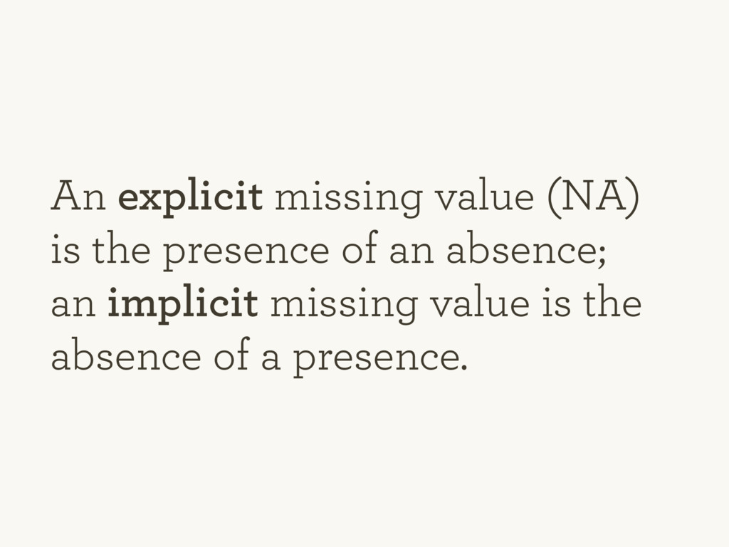 An explicit missing value (NA) is the presence ...