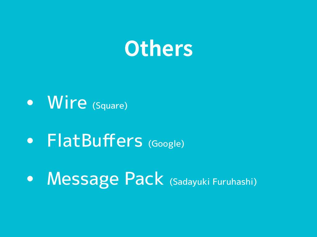 0UIFST • Wire (Square) • FlatBuffers (Google) • ...