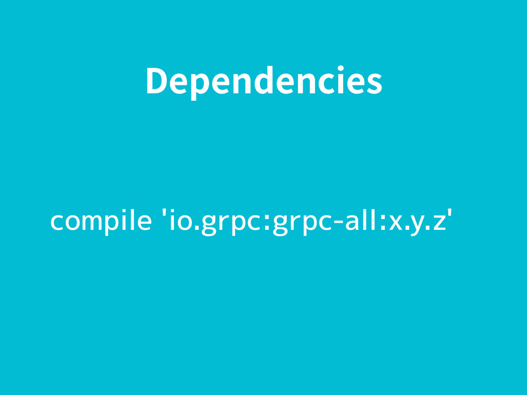 %FQFOEFODJFT compile 'io.grpc:grpc-all:x.y.z'