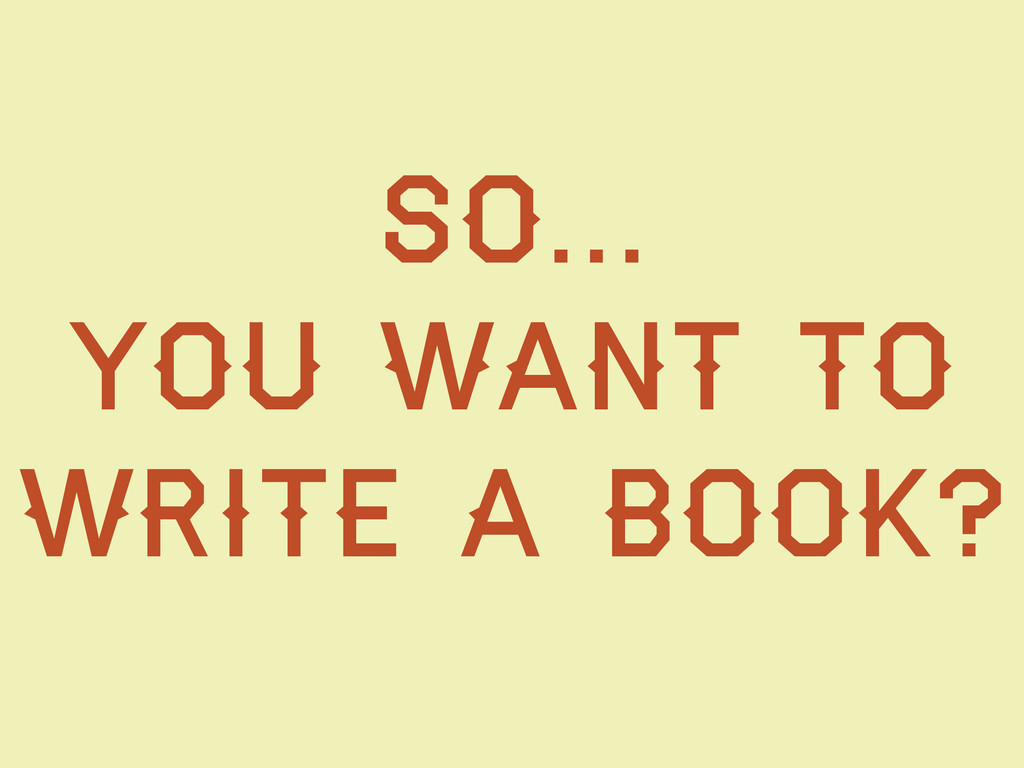 So… You want to write a book?