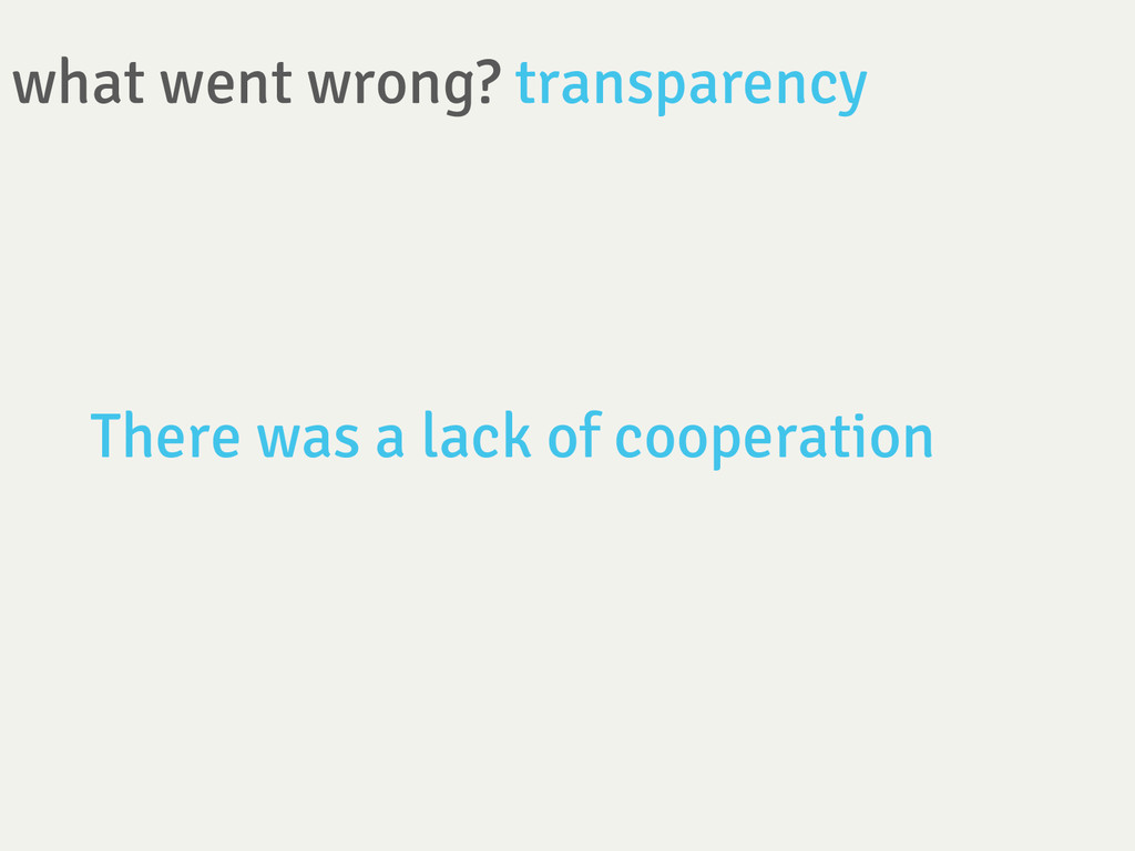 what went wrong? transparency There was a lack...