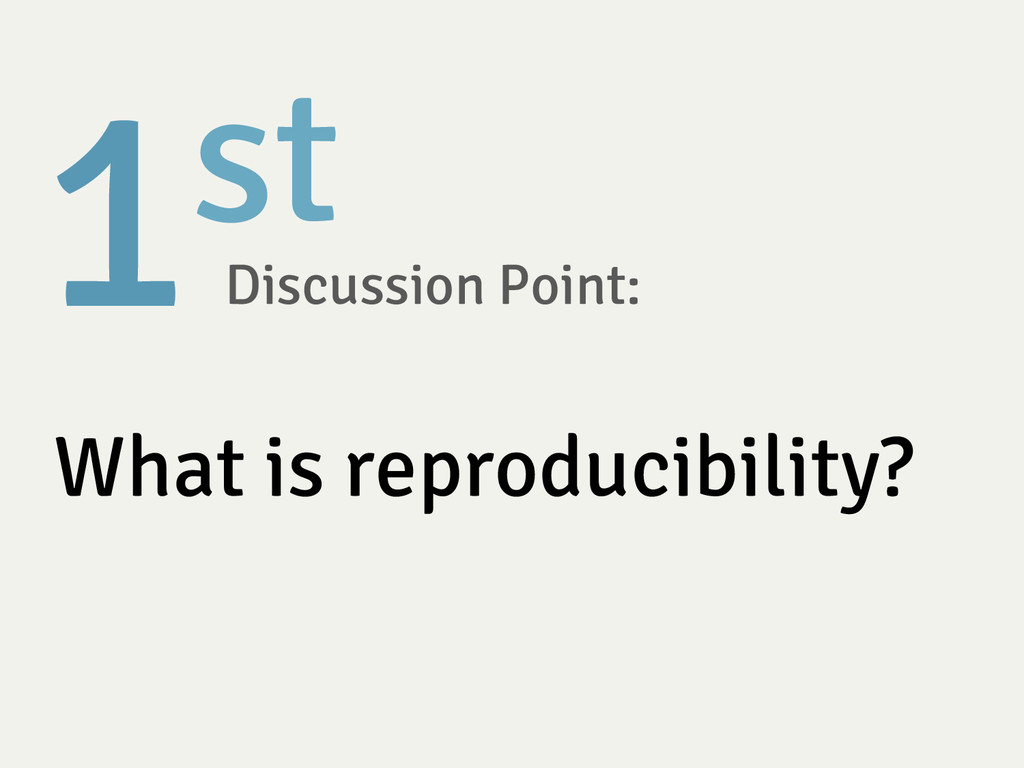 1st  Discussion Point:  What is reproducibili...