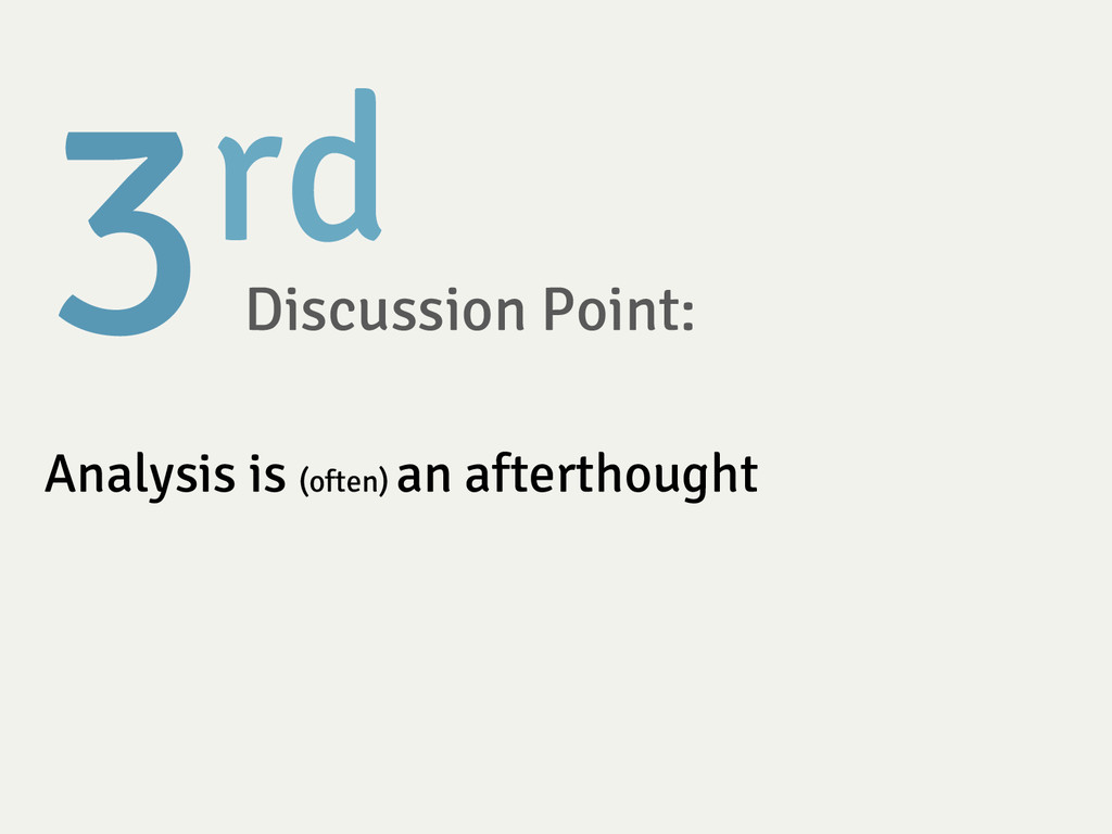 3rd  Discussion Point:  Analysis is (often) a...