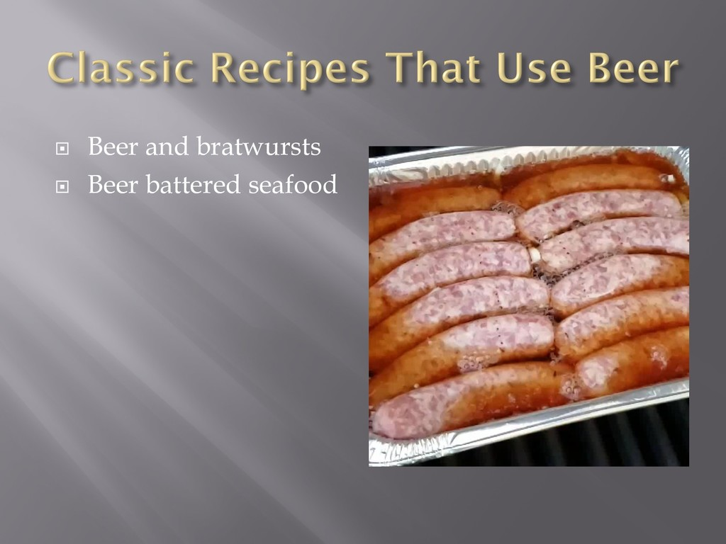 ¨ Beer and bratwursts ¨ Beer battered seafood