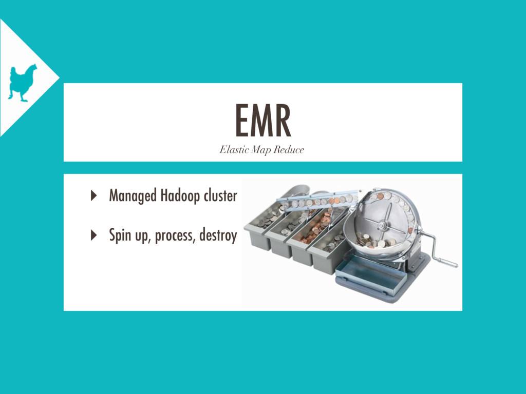 Elastic Map Reduce EMR ‣ Managed Hadoop cluster...