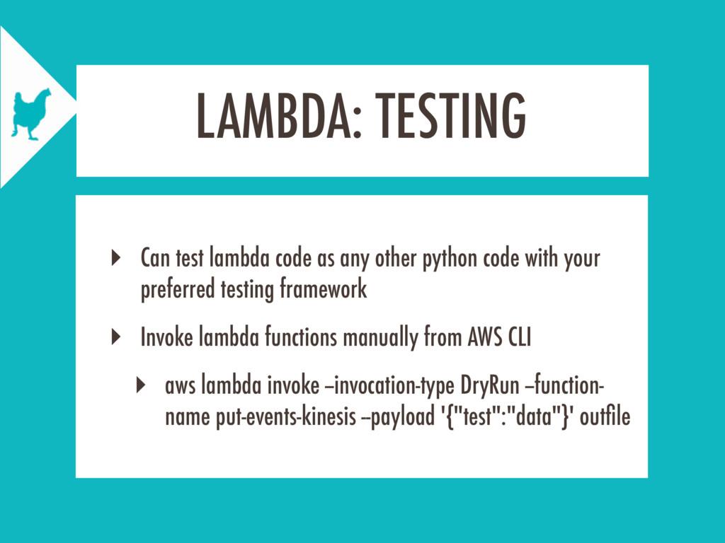 LAMBDA: TESTING ‣ Can test lambda code as any o...