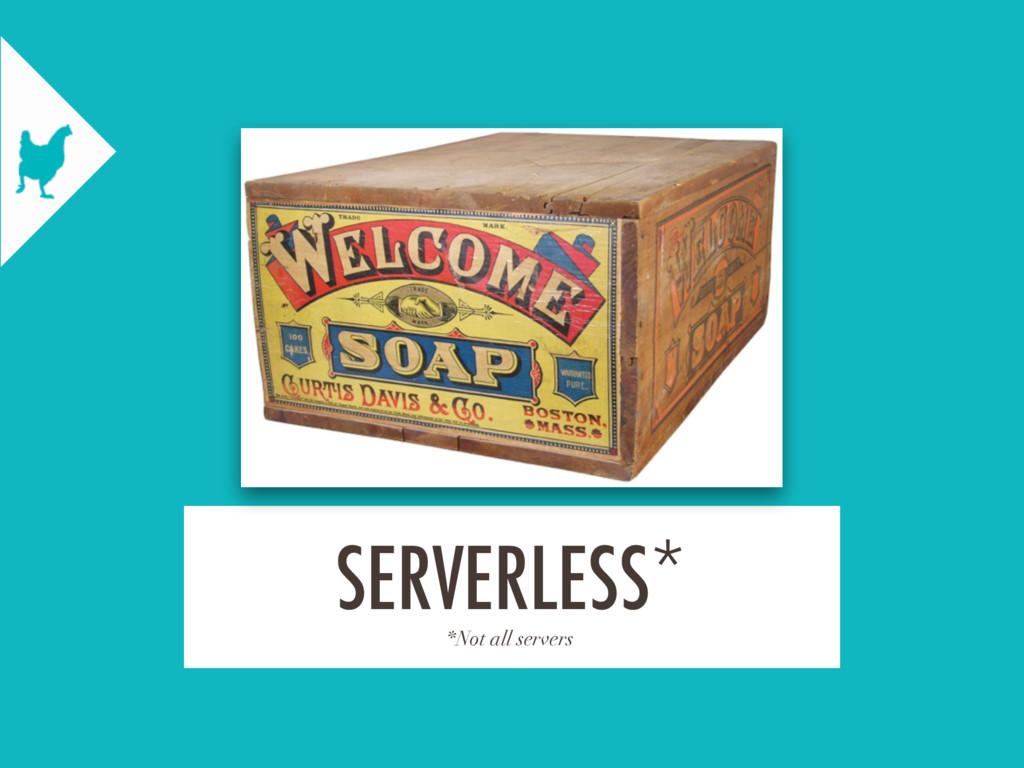 *Not all servers SERVERLESS*