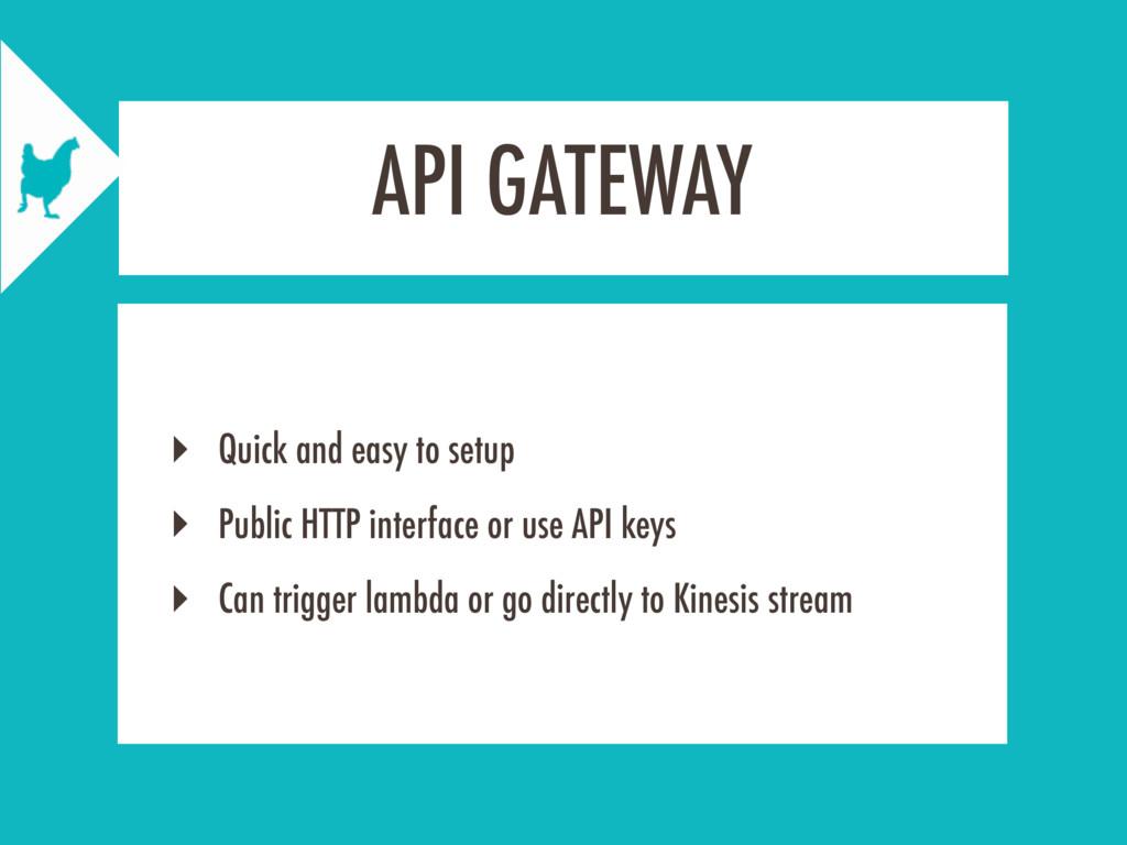 API GATEWAY ‣ Quick and easy to setup ‣ Public ...