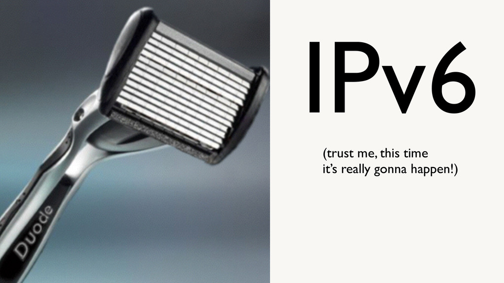 IPv6 (trust me, this time   it's really gonna...
