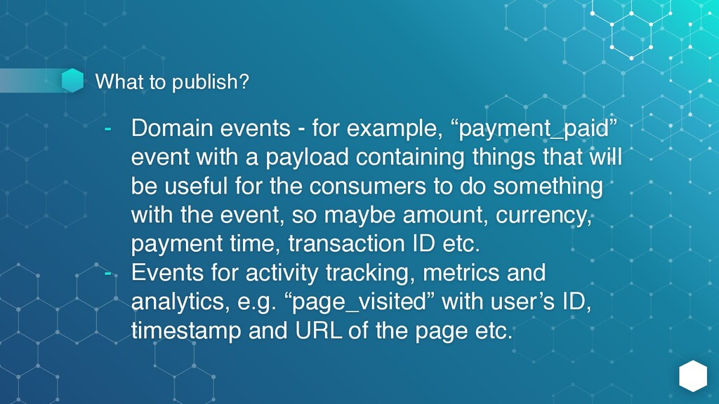 What to publish? - Domain events - for example,...