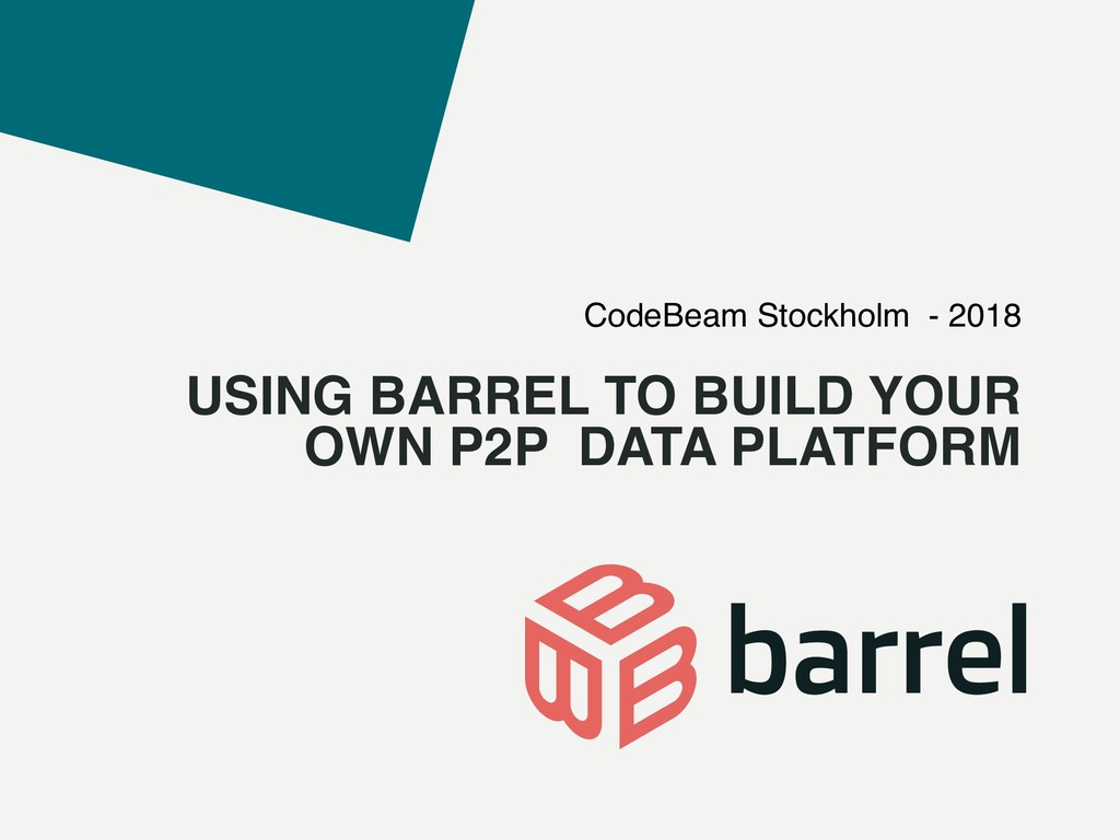 USING BARREL TO BUILD YOUR OWN P2P DATA PLATFOR...
