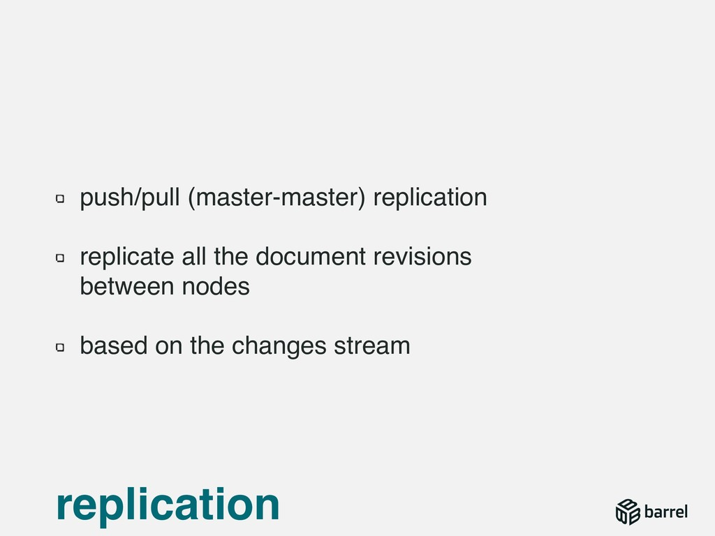 push/pull (master-master) replication replicate...