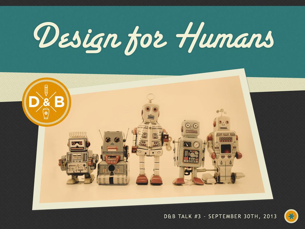Design for Humans D&B TALK #3 - SEPTEMBER 30TH,...