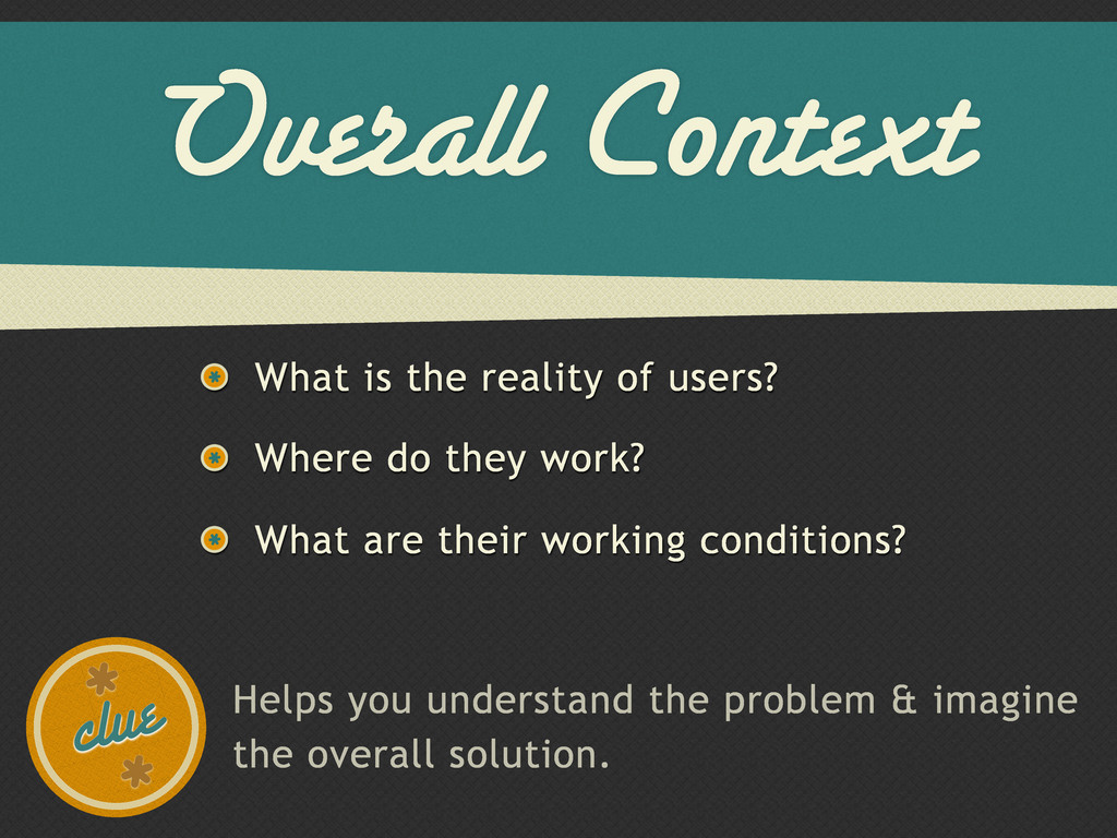 Overall Context What is the reality of users? W...